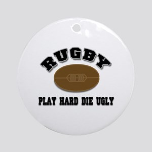 Rugby Play Hard Die Ugly Ornament (Round)