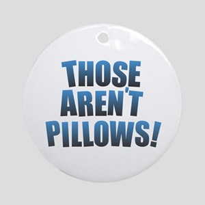 Those Aren't Pillows! Round Ornament