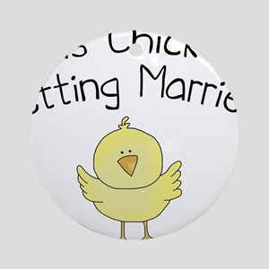 chickgettingmarried Round Ornament