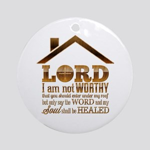 Lord I Am Not Worthy Ornament (Round)