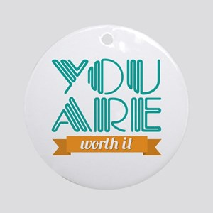 You Are Worth It Ornament (Round)