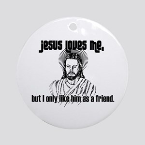 'Jesus Loves Me, But...' Round Ornament