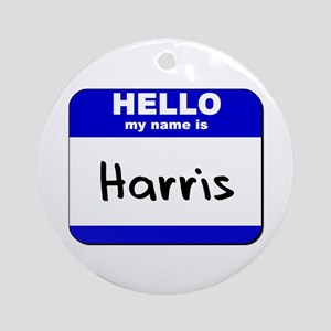 hello my name is harris  Ornament (Round)