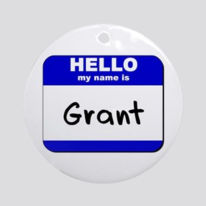hello my name is grant  Ornament (Round)