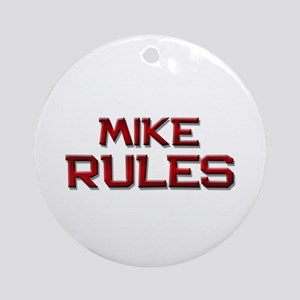 mike rules Ornament (Round)