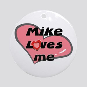 mike loves me  Ornament (Round)