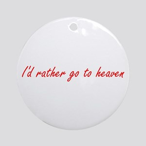 I'd Rather Go To Heaven (red) Ornament (Round)