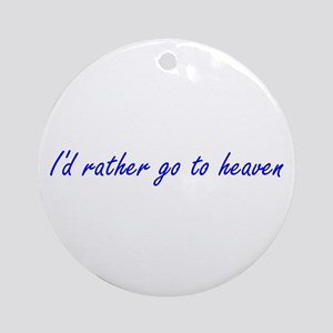 I'd Rather Go To Heaven (blue) Ornament (Round)