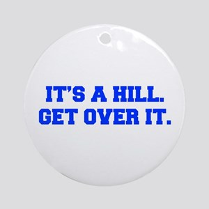 ITS-A-HILL-GET-OVER-IT-FRESH-BLUE Ornament (Round)