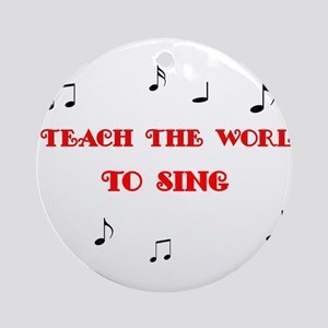 I Teach the World to Sing Ornament (Round)
