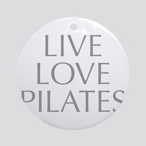 LIVE-LOVE-pilates-OPT-GRAY Ornament (Round)