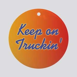 Keep On Truckin Ornaments - CafePress