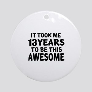 13 Years To Be This Awesome Round Ornament