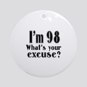 I'm 98 What is your excuse? Round Ornament