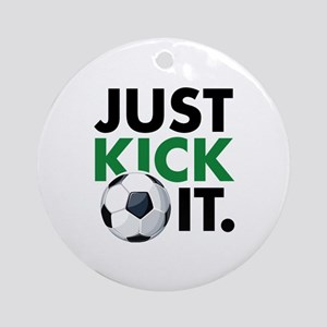JUST KICK IT. Ornament (Round)