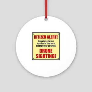 Citizen Alert! Drone Sighting! Ornament (Round)