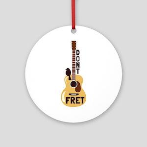 Dont Fret Ornament (Round)