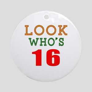 Look Who's 16 Birthday Round Ornament