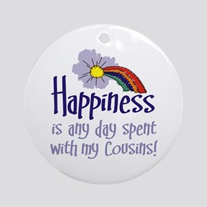 HAPPINESS IS DAY W/ MY COUSINS Ornament (Round)