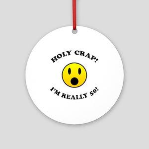 Holy Crap I'm 50! Ornament (Round)