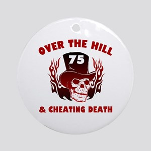 75th Birthday Cheating Death Ornament (Round)
