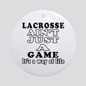 Lacrosse ain't just a game Ornament (Round)