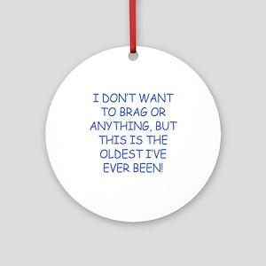Birthday Humor (Brag) Ornament (Round)