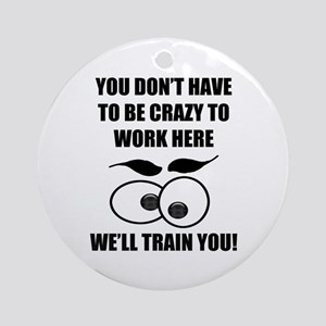 Crazy To Work Here Ornament (Round)