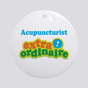 Acupuncturist Extraordinaire Ornament (Round)