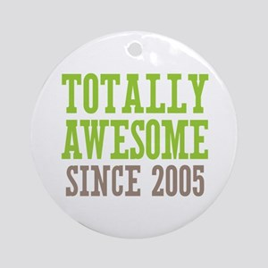 Totally Awesome Since 2005 Ornament (Round)