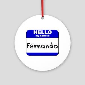 hello my name is fernando  Ornament (Round)