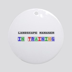 Landscape Manager In Training Ornament (Round)