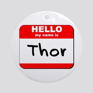Hello my name is Thor Ornament (Round)