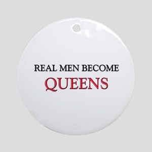 Real Men Become Queens Ornament (Round)