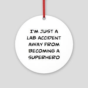 lab accident Round Ornament