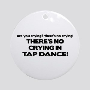There's No Crying Tap Dance Ornament (Round)