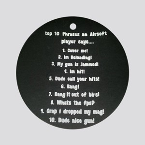 top 10  Phrases an Airsoft player s Round Ornament
