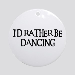 I'D RATHER BE DANCING Ornament (Round)