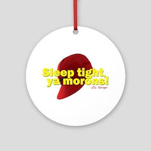 Sleep Tight, Ya Morons! Ornament (Round)