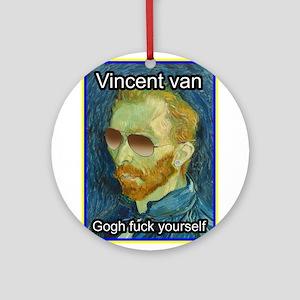 Vincent van Gogh fuck yourself Ornament (Round)