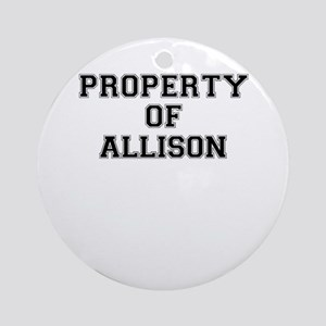 Property of ALLISON Round Ornament