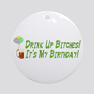 Drink Up Bitches Ornament (Round)