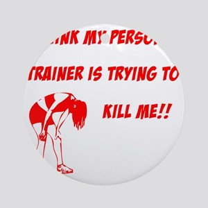 trainer is trying to kill me Round Ornament