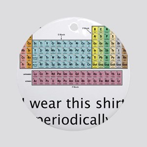 I Wear This Shirt Periodically Round Ornament