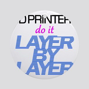 3D Printers do it layer by layer Round Ornament