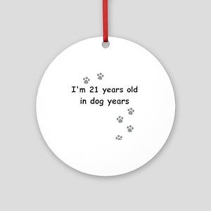 21 dog years 3 Round Ornament