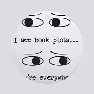 I see book plots... (black) Round Ornament
