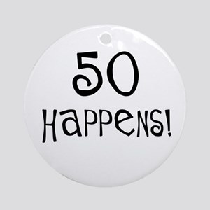 50th birthday gifts 50 happens Ornament (Round)