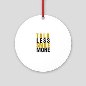 Talk Less Smile More Round Ornament