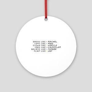 Dress Love Clean Joke Believe Flirt Round Ornament